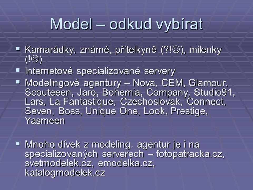 Model – odkud vybírat Kamarádky, známé, přítelkyně ( !), milenky (!)