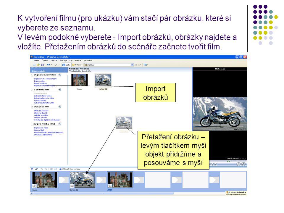 K vytvoření filmu (pro ukázku) vám stačí pár obrázků, které si vyberete ze seznamu. V levém podokně vyberete - Import obrázků, obrázky najdete a vložíte. Přetažením obrázků do scénáře začnete tvořit film.