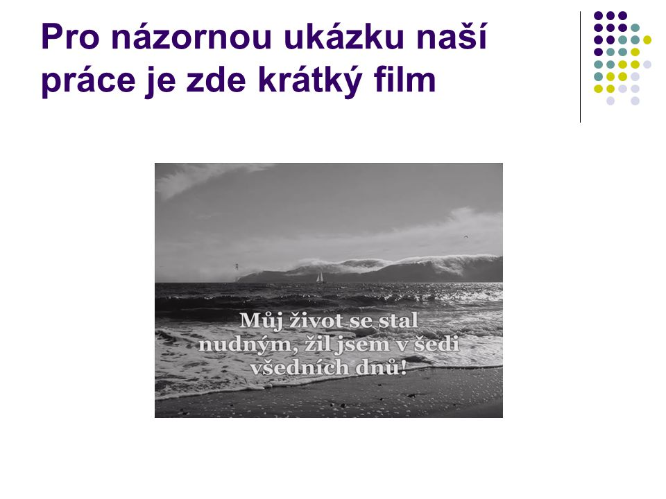 Pro názornou ukázku naší práce je zde krátký film