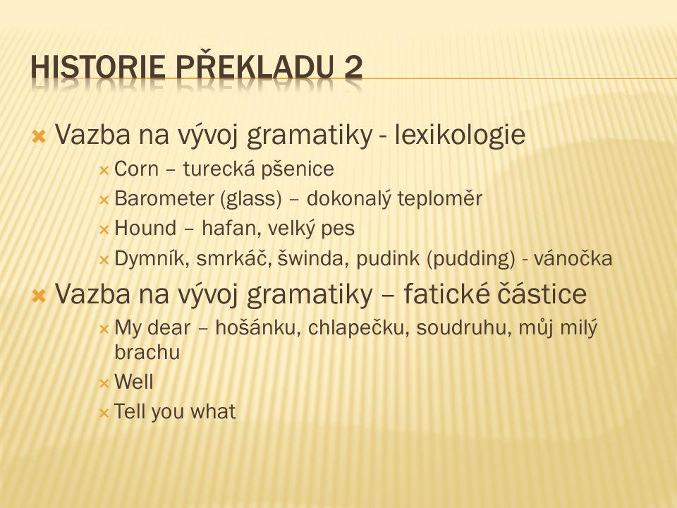 Historie překladu 2 Vazba na vývoj gramatiky - lexikologie