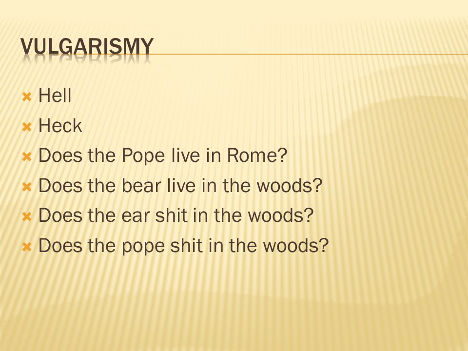 Vulgarismy Hell Heck Does the Pope live in Rome