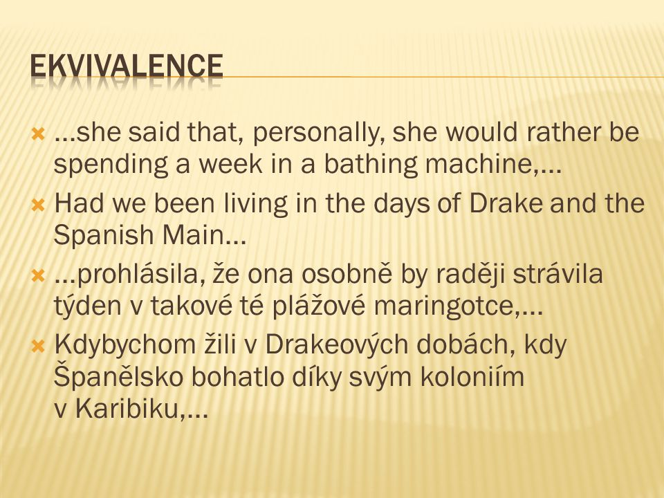 Ekvivalence ...she said that, personally, she would rather be spending a week in a bathing machine,...
