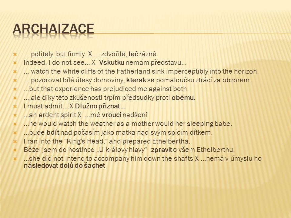 Archaizace ... politely, but firmly X ... zdvořile, leč rázně