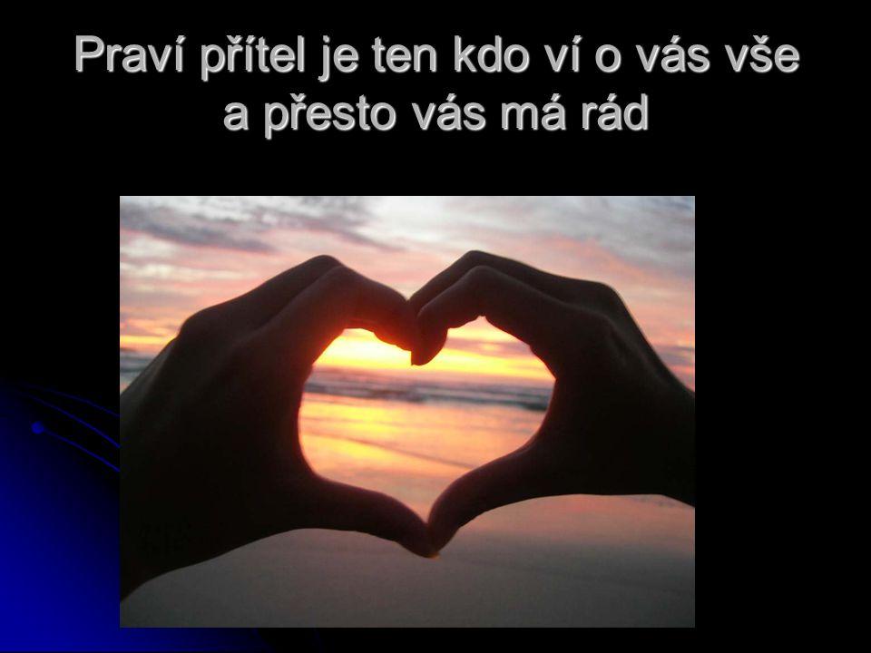 Praví přítel je ten kdo ví o vás vše a přesto vás má rád