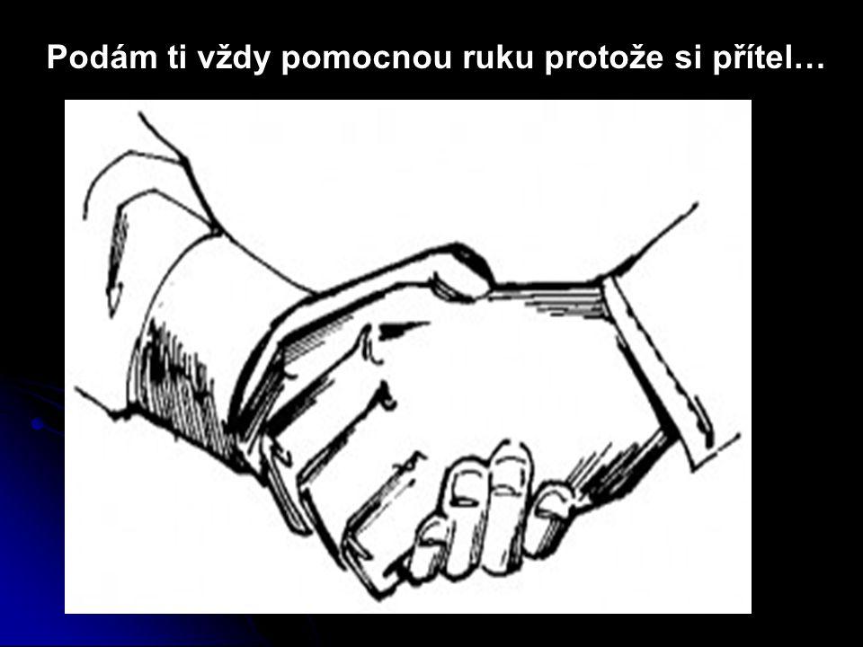 Podám ti vždy pomocnou ruku protože si přítel…