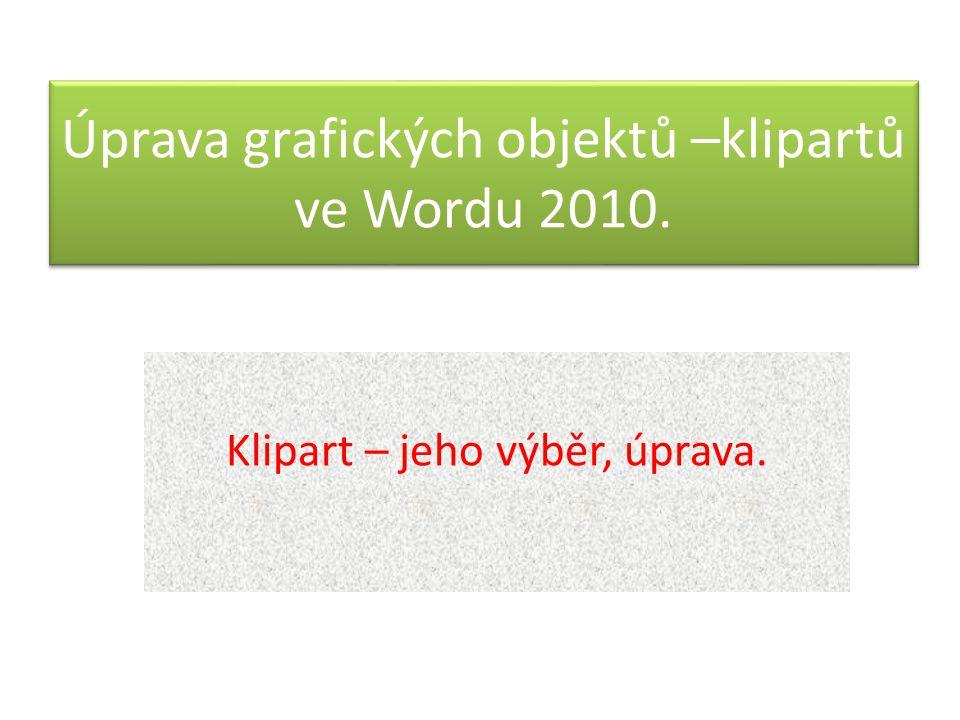 Úprava grafických objektů –klipartů ve Wordu 2010.