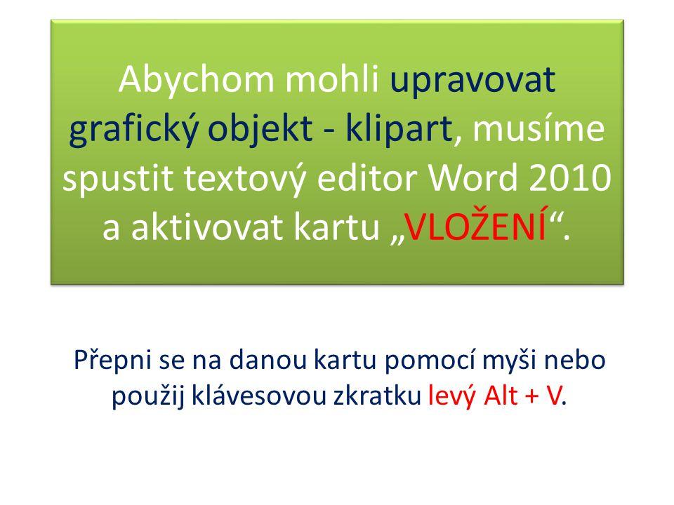 """Abychom mohli upravovat grafický objekt - klipart, musíme spustit textový editor Word 2010 a aktivovat kartu """"VLOŽENÍ ."""
