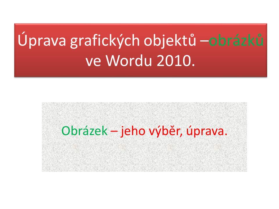 Úprava grafických objektů –obrázků ve Wordu 2010.