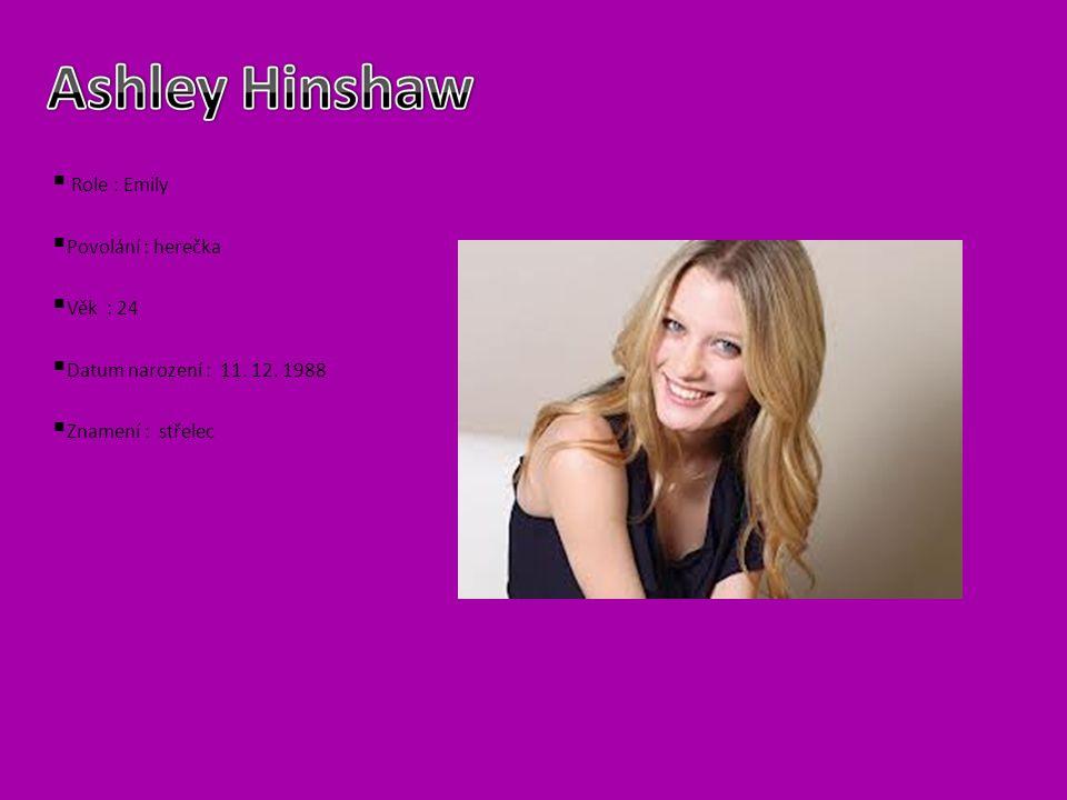 Role : Emily Povolání : herečka Věk : 24 Datum narození : 11. 12. 1988 Znamení : střelec