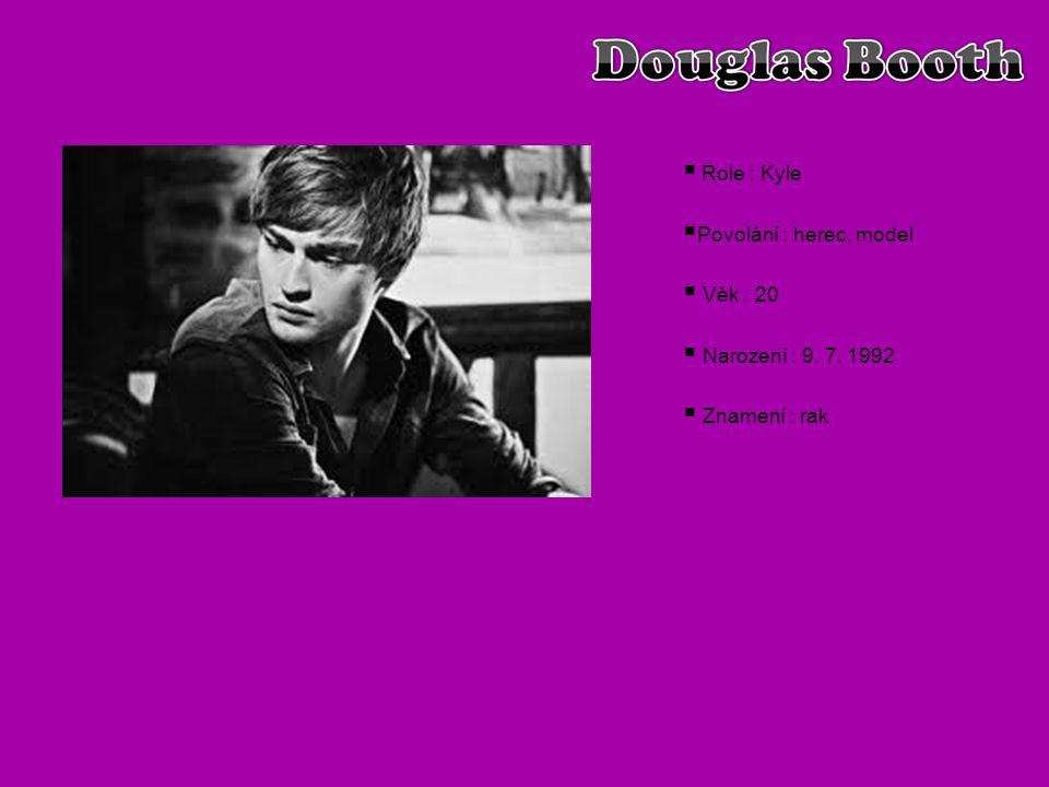 Role : Kyle Povolání : herec, model Věk : 20 Narození : 9. 7. 1992 Znamení : rak