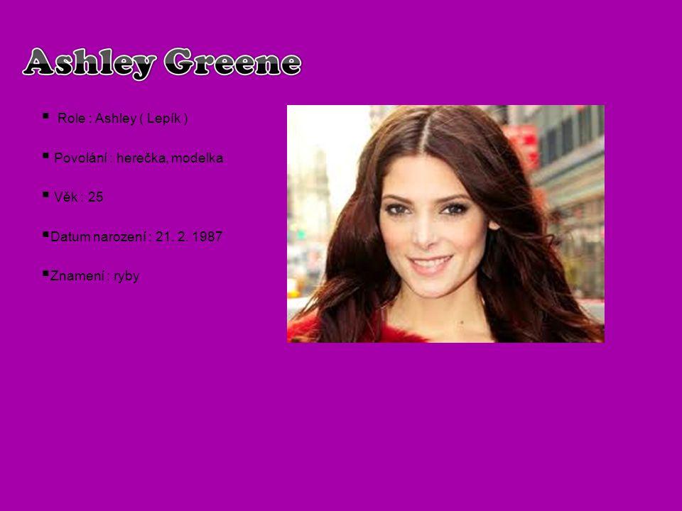 Role : Ashley ( Lepík ) Povolání : herečka, modelka.