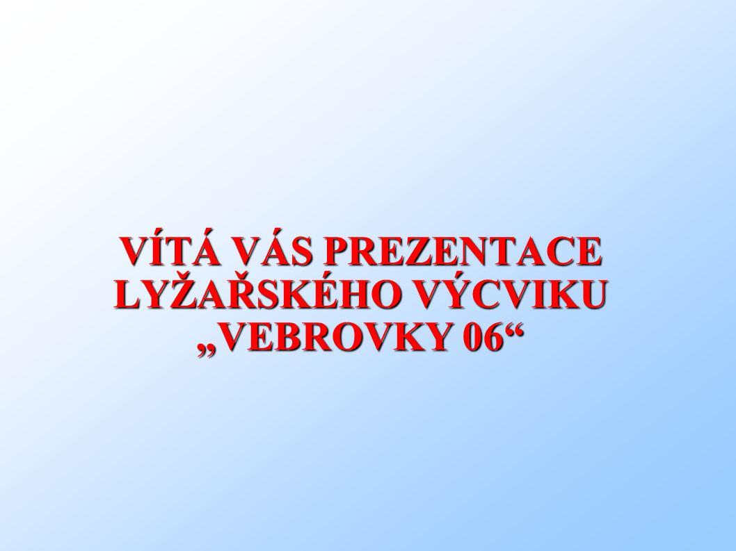 """VÍTÁ VÁS PREZENTACE LYŽAŘSKÉHO VÝCVIKU """"VEBROVKY 06"""