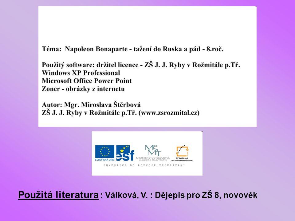 Použitá literatura : Válková, V. : Dějepis pro ZŠ 8, novověk