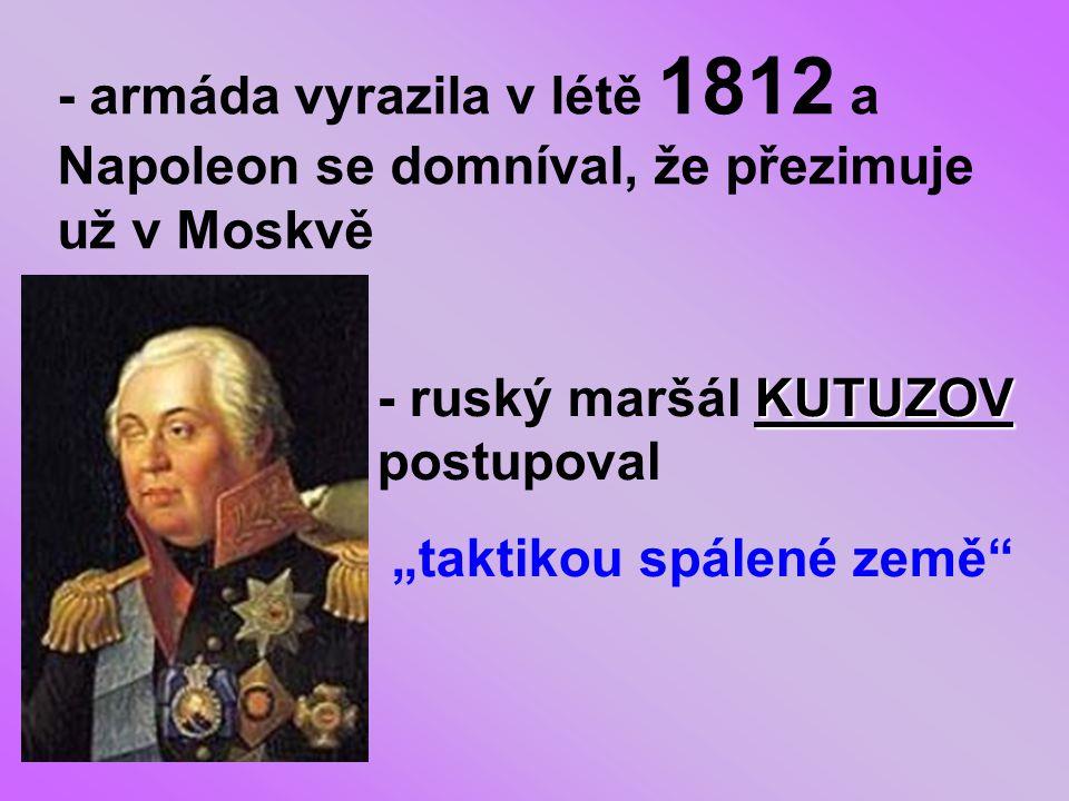 - armáda vyrazila v létě 1812 a Napoleon se domníval, že přezimuje už v Moskvě