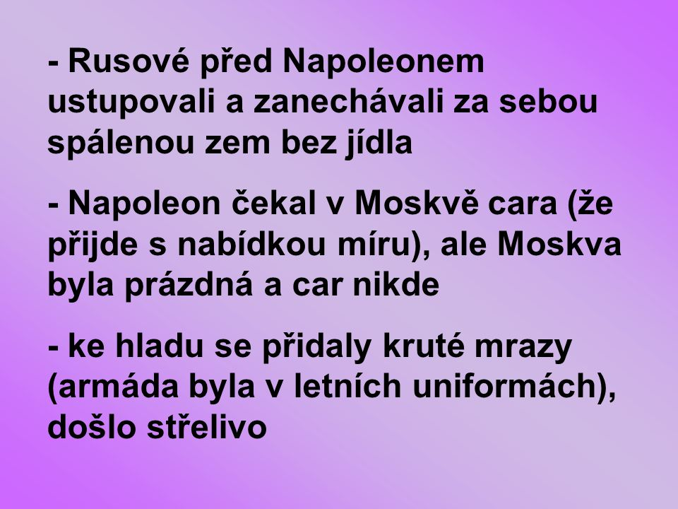 - Rusové před Napoleonem ustupovali a zanechávali za sebou spálenou zem bez jídla