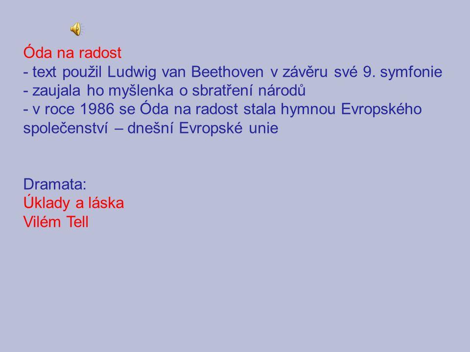 Óda na radost - text použil Ludwig van Beethoven v závěru své 9. symfonie. - zaujala ho myšlenka o sbratření národů.