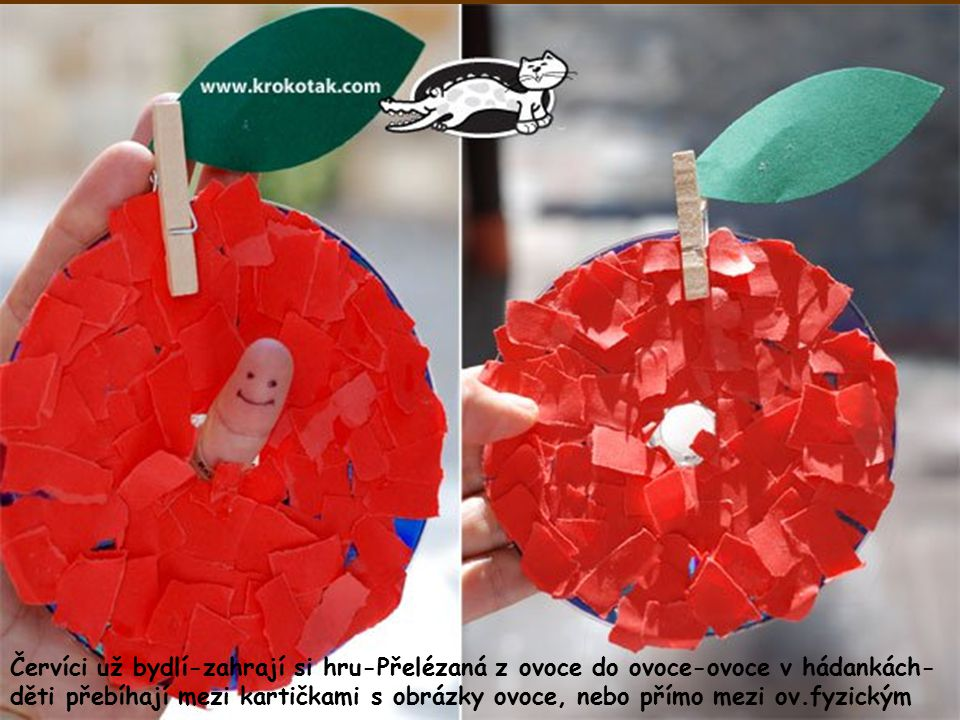 Červíci už bydlí-zahrají si hru-Přelézaná z ovoce do ovoce-ovoce v hádankách-děti přebíhají mezi kartičkami s obrázky ovoce, nebo přímo mezi ov.fyzickým