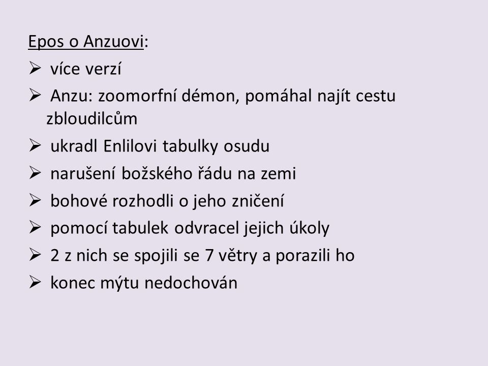 Epos o Anzuovi: více verzí. Anzu: zoomorfní démon, pomáhal najít cestu zbloudilcům. ukradl Enlilovi tabulky osudu.