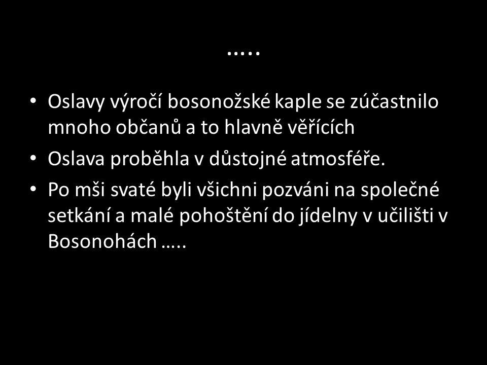 ….. Oslavy výročí bosonožské kaple se zúčastnilo mnoho občanů a to hlavně věřících. Oslava proběhla v důstojné atmosféře.