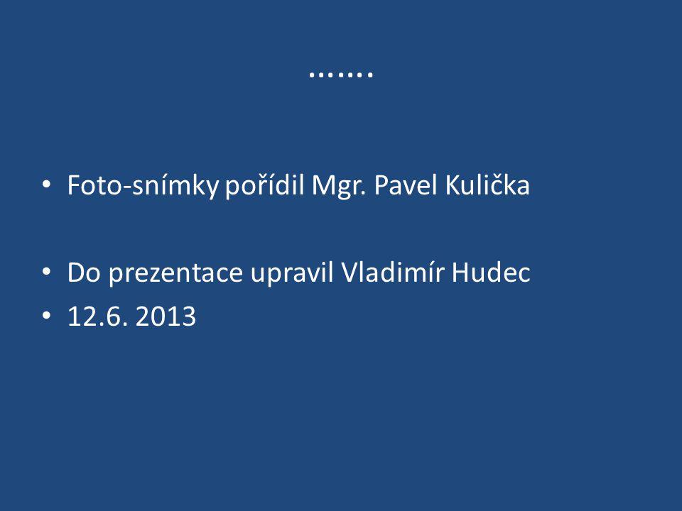 ……. Foto-snímky pořídil Mgr. Pavel Kulička