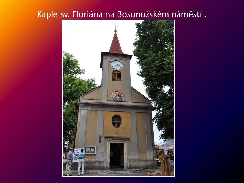 Kaple sv. Floriána na Bosonožském náměstí .