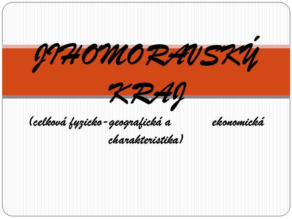 JIHOMORAVSKÝ KRAJ (celková fyzicko-geografická a ekonomická charakteristika)
