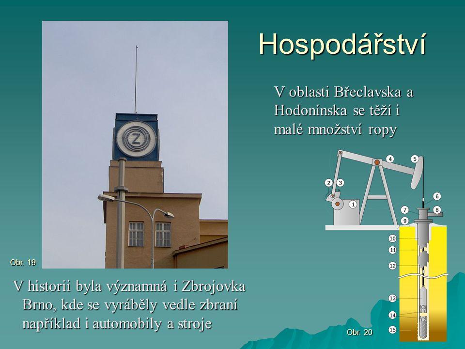 Hospodářství V oblasti Břeclavska a Hodonínska se těží i malé množství ropy. Obr. 19.