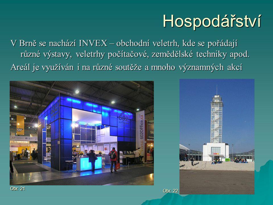 Hospodářství V Brně se nachází INVEX – obchodní veletrh, kde se pořádají různé výstavy, veletrhy počítačové, zemědělské techniky apod.