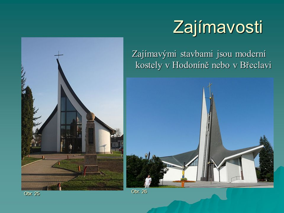Zajímavosti Zajímavými stavbami jsou moderní kostely v Hodoníně nebo v Břeclavi Obr. 26 Obr. 25