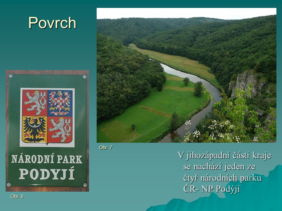 Povrch Obr. 7. V jihozápadní části kraje se nachází jeden ze čtyř národních parku ČR- NP Podýjí.