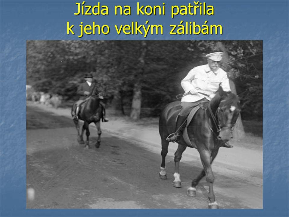 Jízda na koni patřila k jeho velkým zálibám