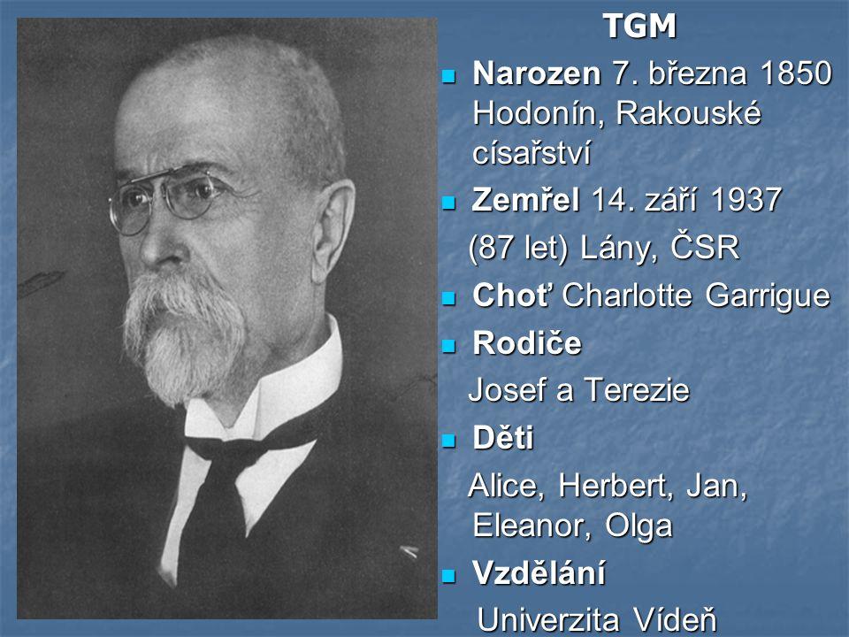 TGM Narozen 7. března 1850 Hodonín, Rakouské císařství. Zemřel 14. září 1937. (87 let) Lány, ČSR.