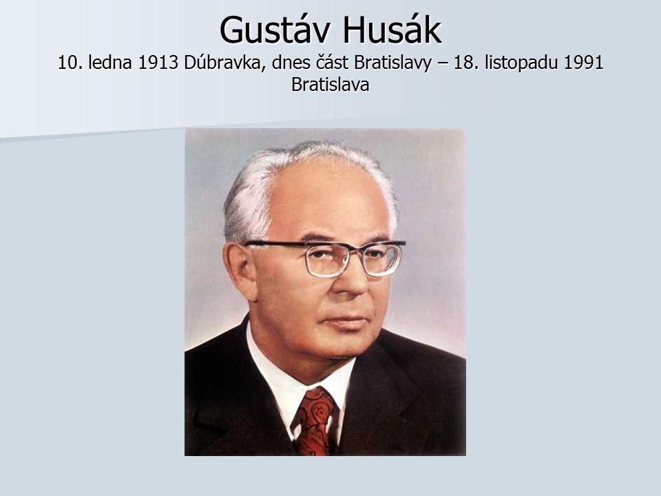 Gustáv Husák 10. ledna 1913 Dúbravka, dnes část Bratislavy – 18