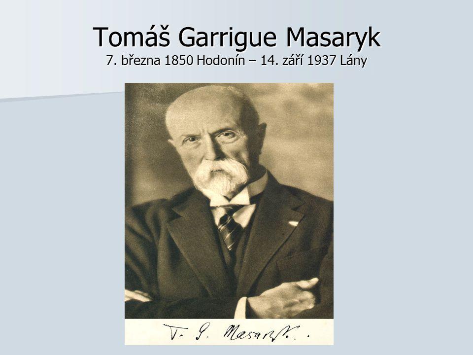 Tomáš Garrigue Masaryk 7. března 1850 Hodonín – 14. září 1937 Lány