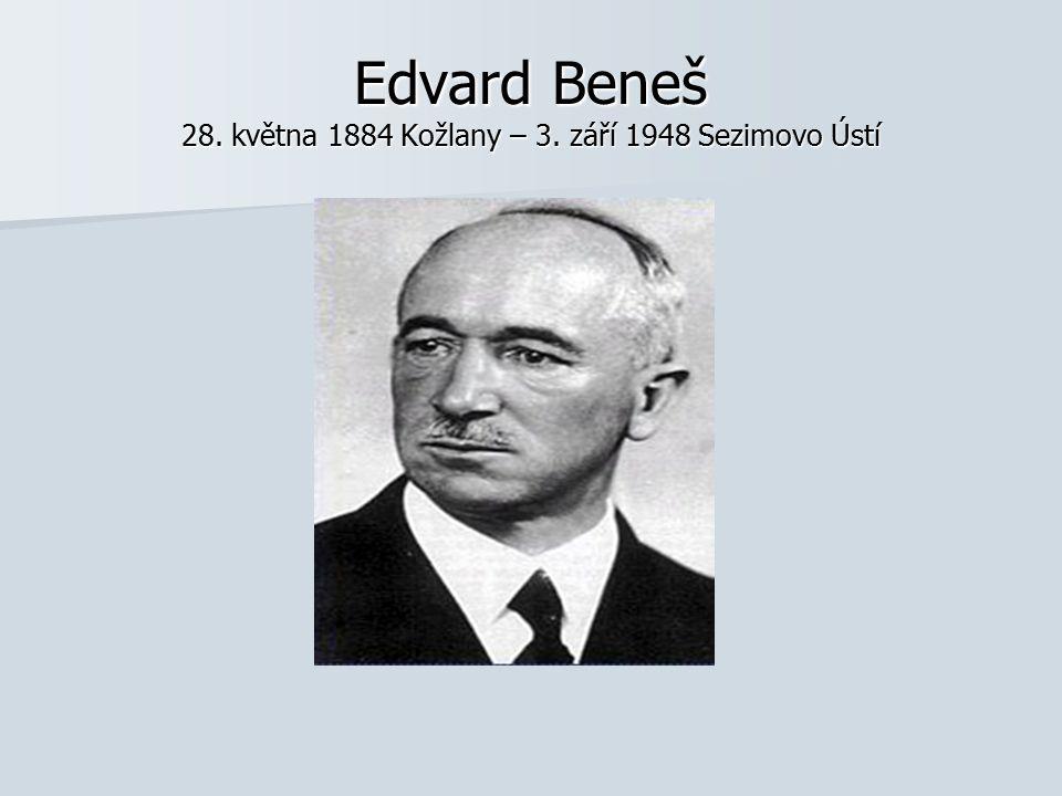 Edvard Beneš 28. května 1884 Kožlany – 3. září 1948 Sezimovo Ústí