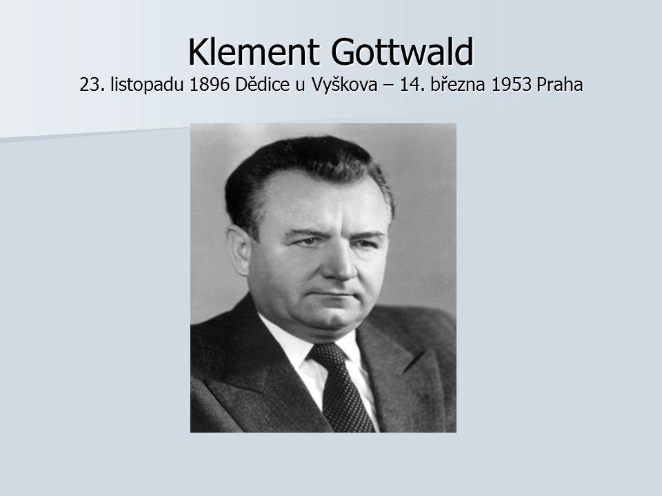 Klement Gottwald 23. listopadu 1896 Dědice u Vyškova – 14