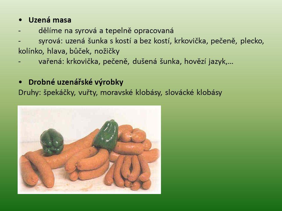 • Uzená masa - dělíme na syrová a tepelně opracovaná.