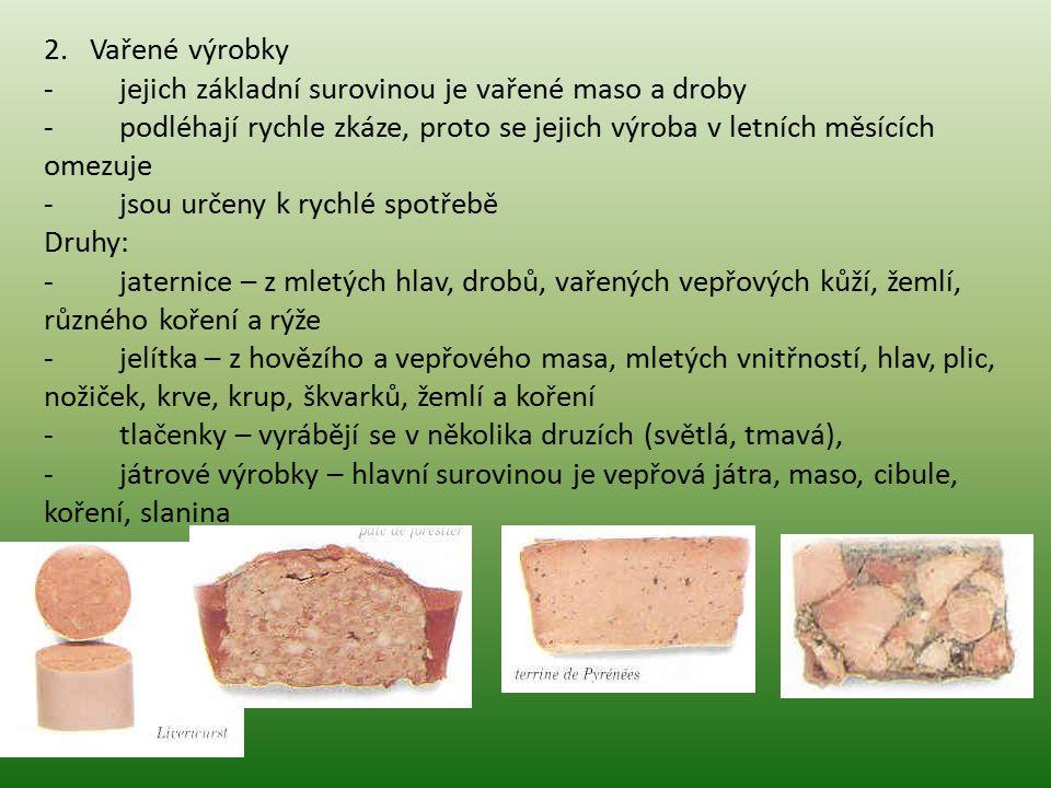 2. Vařené výrobky - jejich základní surovinou je vařené maso a droby.