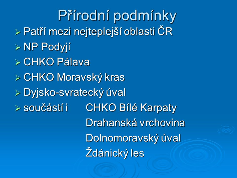Přírodní podmínky Patří mezi nejteplejší oblasti ČR NP Podyjí