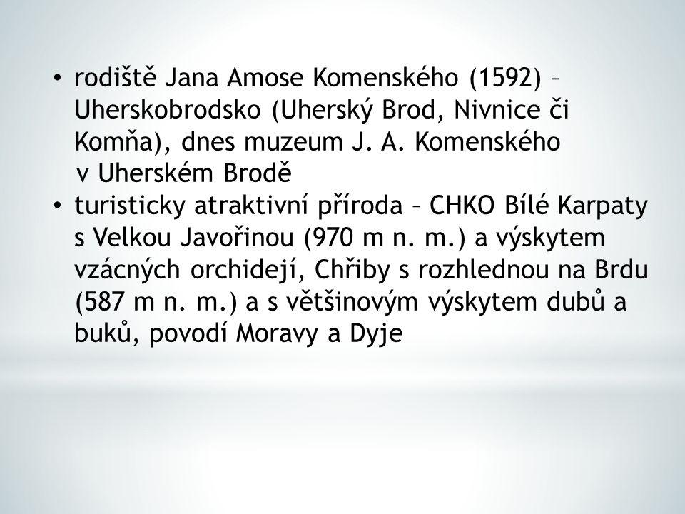 rodiště Jana Amose Komenského (1592) – Uherskobrodsko (Uherský Brod, Nivnice či Komňa), dnes muzeum J. A. Komenského