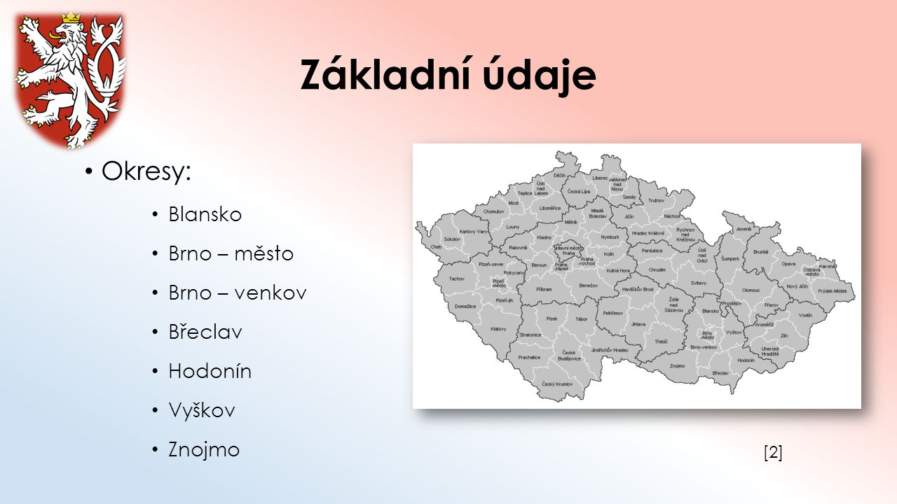 Základní údaje Okresy: Blansko Brno – město Brno – venkov Břeclav