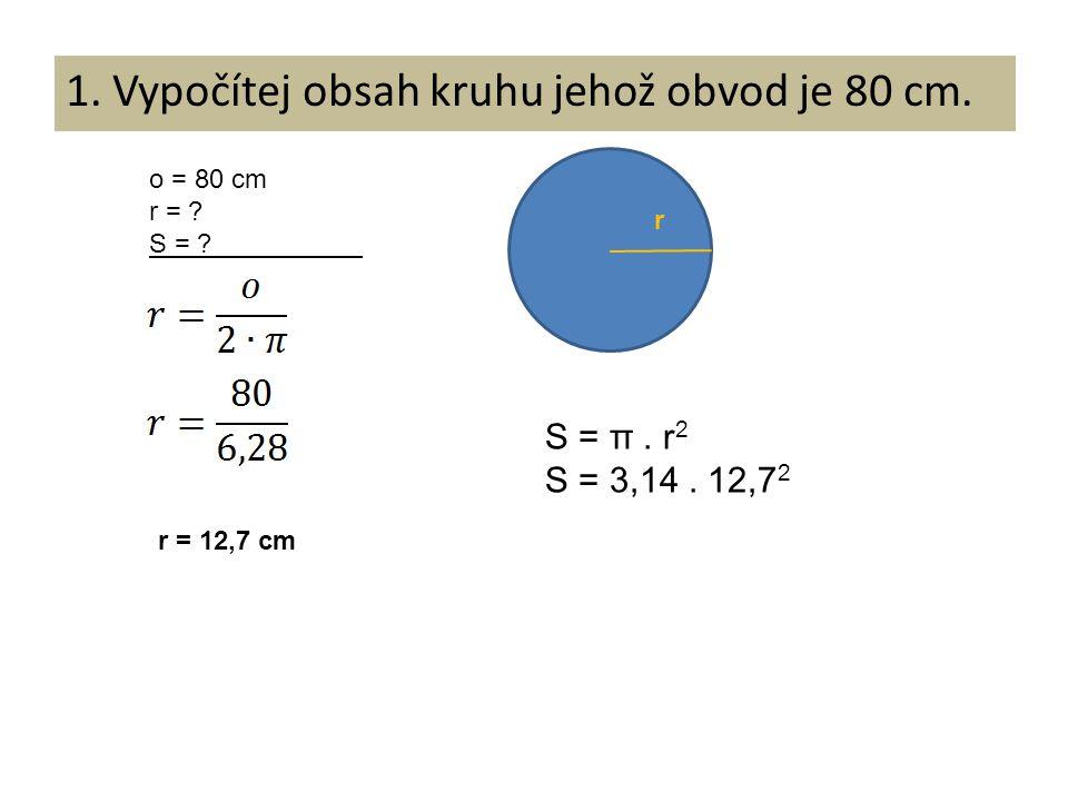 1. Vypočítej obsah kruhu jehož obvod je 80 cm.