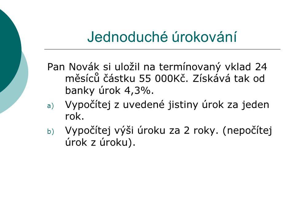 Jednoduché úrokování Pan Novák si uložil na termínovaný vklad 24 měsíců částku 55 000Kč. Získává tak od banky úrok 4,3%.