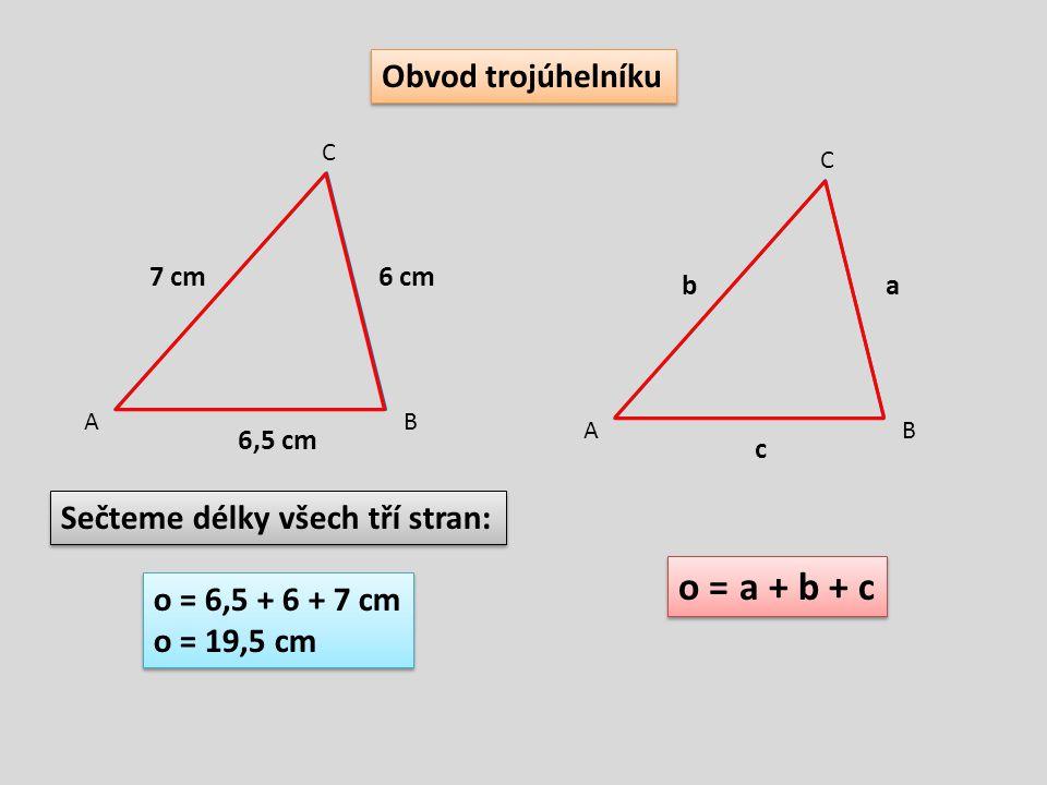 o = a + b + c Obvod trojúhelníku Sečteme délky všech tří stran: