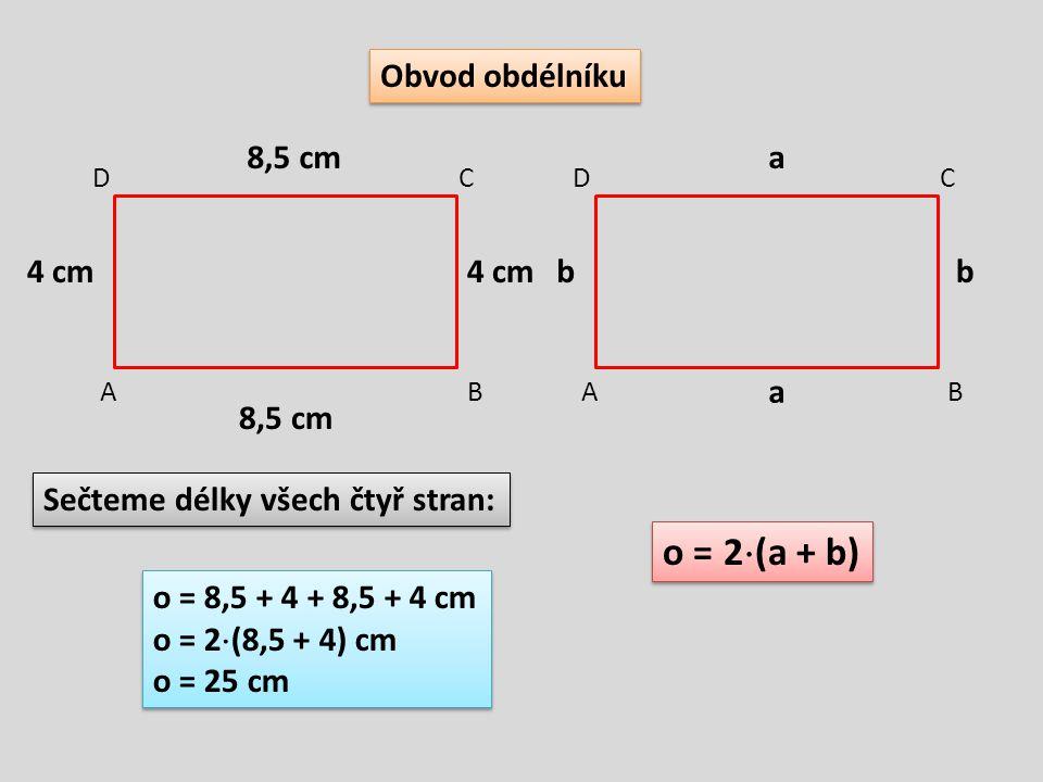 o = 2(a + b) Obvod obdélníku 8,5 cm a 4 cm 4 cm b b a 8,5 cm