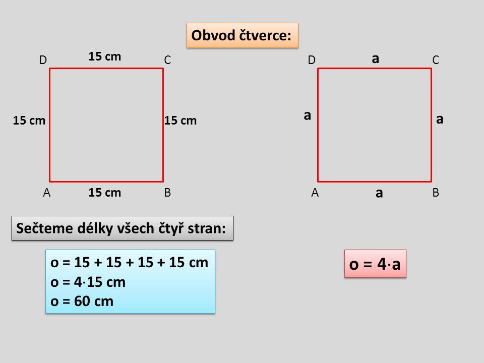 o = 4a Obvod čtverce: a a a a Sečteme délky všech čtyř stran: