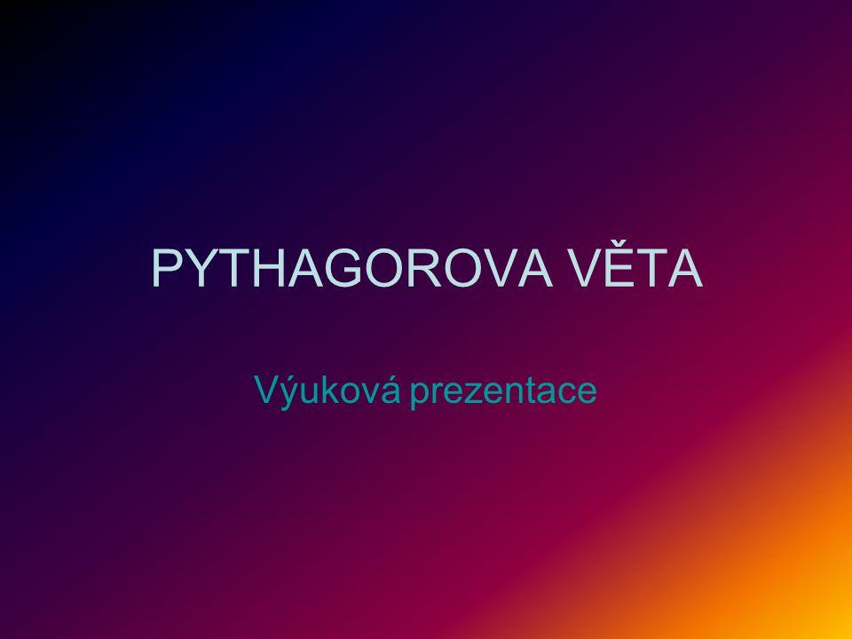 PYTHAGOROVA VĚTA Výuková prezentace