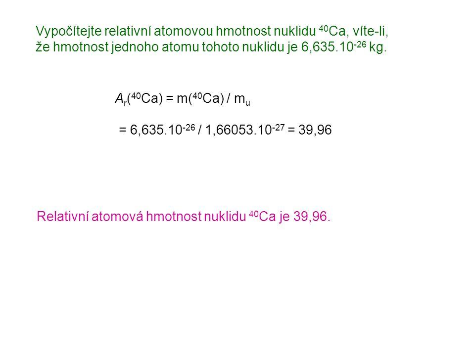 Vypočítejte relativní atomovou hmotnost nuklidu 40Ca, víte-li,