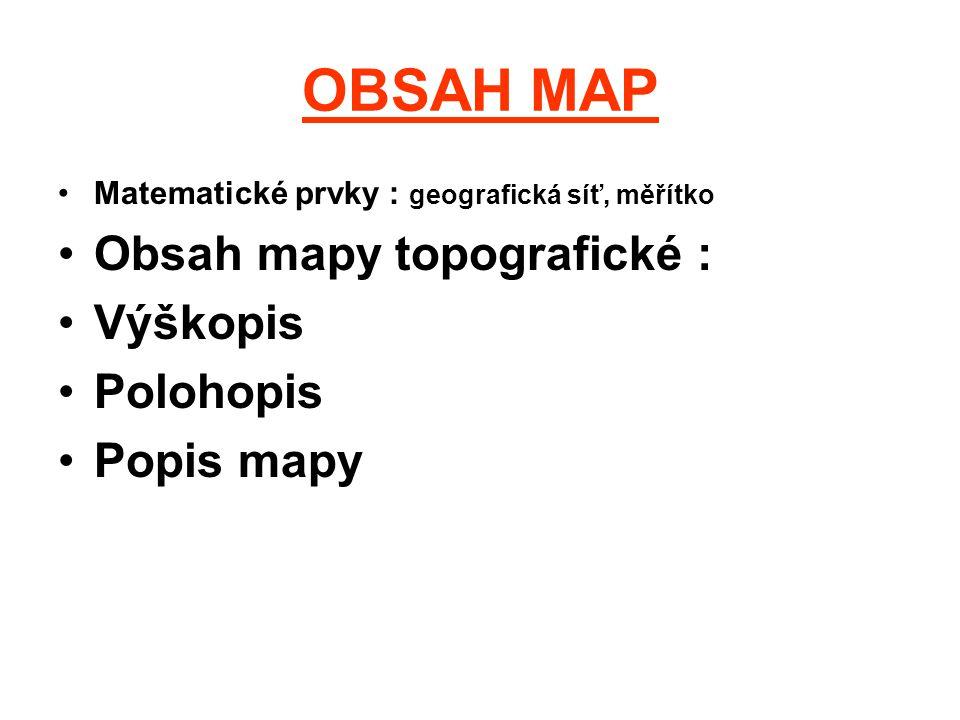 OBSAH MAP Obsah mapy topografické : Výškopis Polohopis Popis mapy
