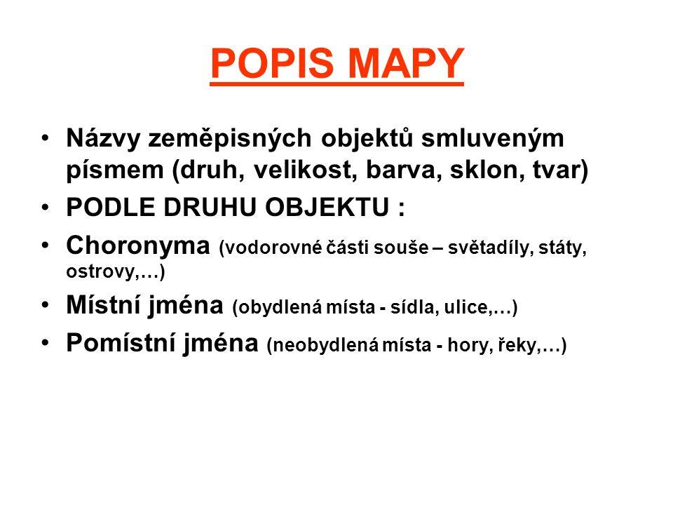 POPIS MAPY Názvy zeměpisných objektů smluveným písmem (druh, velikost, barva, sklon, tvar) PODLE DRUHU OBJEKTU :